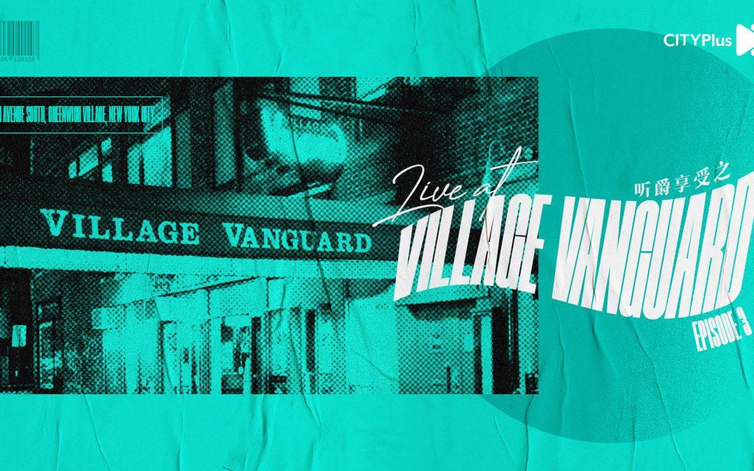 Live at Village Vanguard : Episode 3